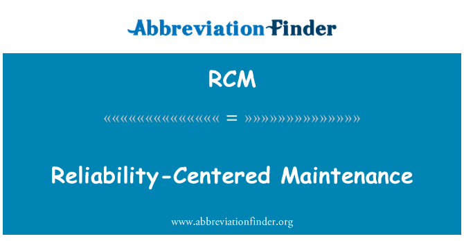 RCM: Reliability-Centered Maintenance