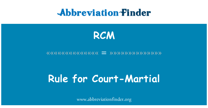 RCM: Rule for Court-Martial