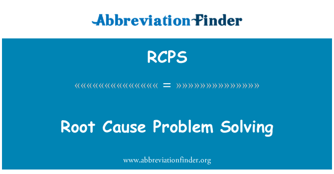 RCPS: Root Cause Problem Solving