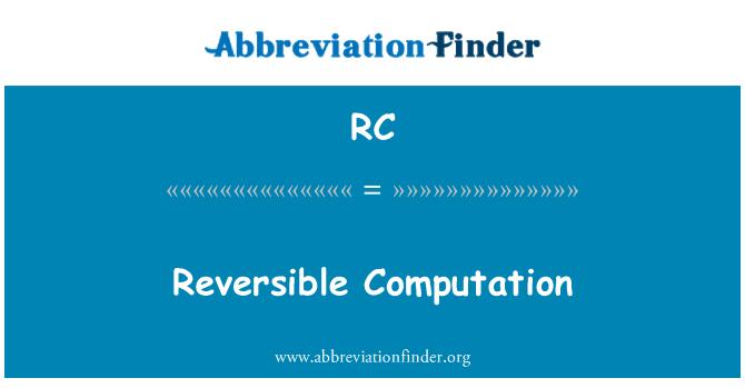 RC: Reversible Computation