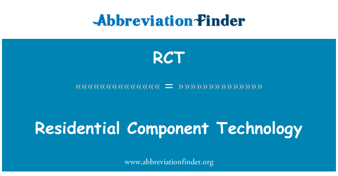 RCT: Residential Component Technology