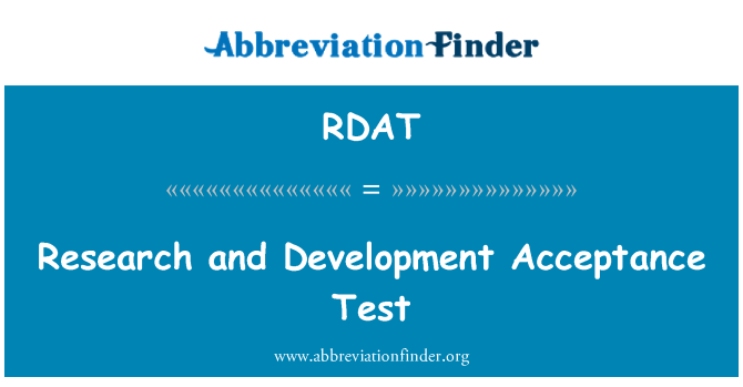 RDAT: Research and Development Acceptance Test