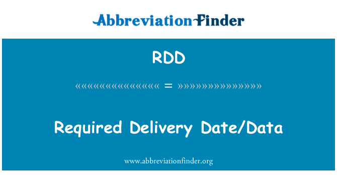 RDD: Required Delivery Date/Data