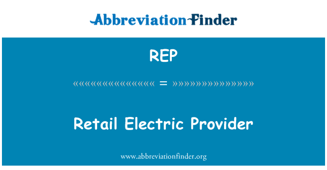 REP: Retail Electric Provider