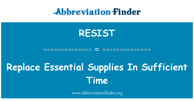RESIST: Replace Essential Supplies In Sufficient Time