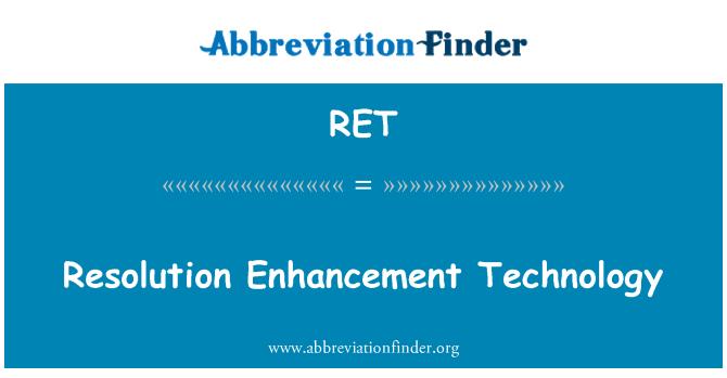 RET: Resolution Enhancement Technology