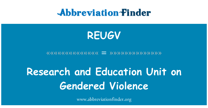 REUGV: Research and Education Unit on Gendered Violence