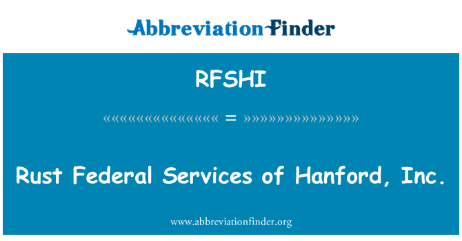 RFSHI: Rust Federal Services of Hanford, Inc.