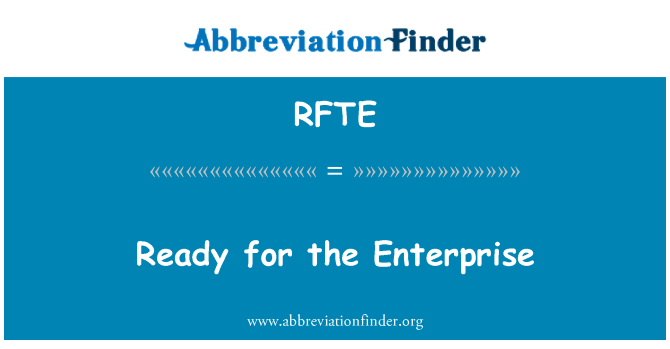 RFTE: Ready for the Enterprise