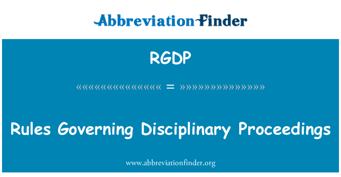 RGDP: Rules Governing Disciplinary Proceedings