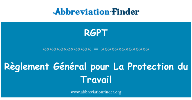 RGPT: Règlement Général pour La Protection du Travail