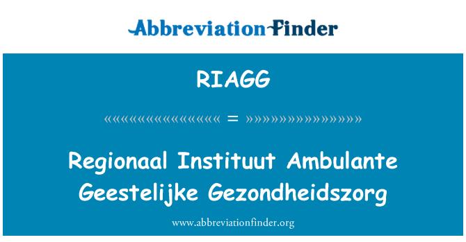 RIAGG: Regionaal Instituut Ambulante Geestelijke Gezondheidszorg