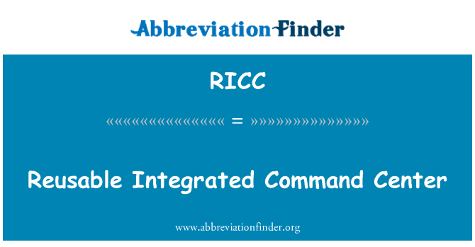 RICC: Reusable Integrated Command Center