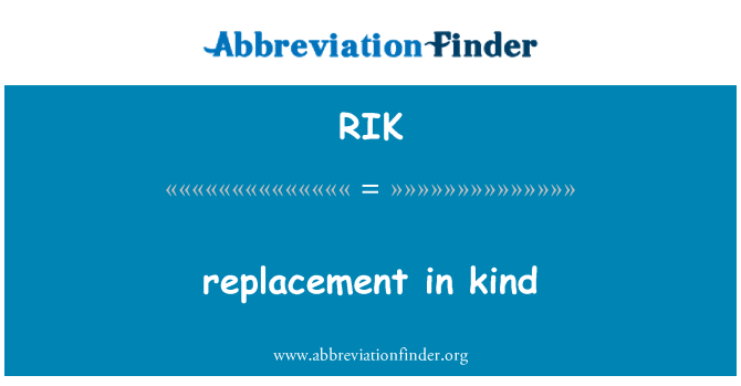 RIK: replacement in kind