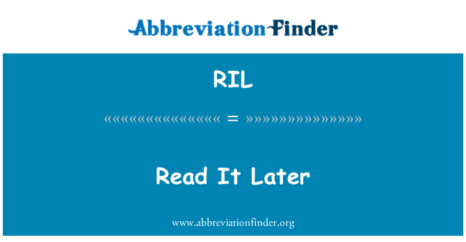 RIL: Read It Later