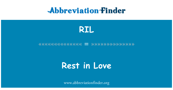 RIL: Rest in Love