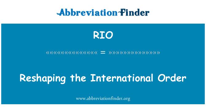 RIO: Reshaping the International Order