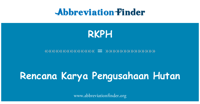 RKPH: Rencana Karya Pengusahaan Hutan