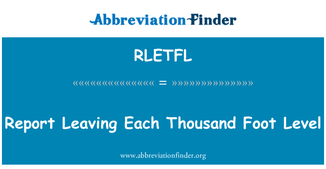 RLETFL: Report Leaving Each Thousand Foot Level