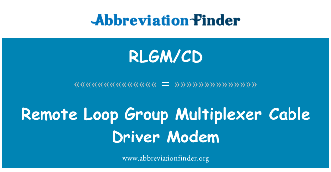 RLGM/CD: Remote Loop Group Multiplexer Cable Driver Modem