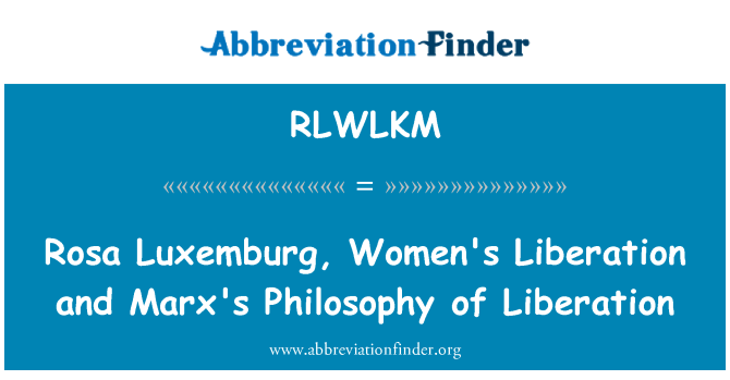 RLWLKM: Rosa Luxemburg, Women's Liberation and Marx's Philosophy of Liberation