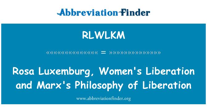 RLWLKM: Rosa Luxemburg, liberación de las mujeres y de Marx la filosofía de la liberación