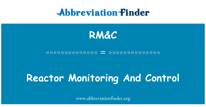RM&C: Reactor Monitoring And Control