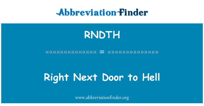 RNDTH: Right Next Door to Hell