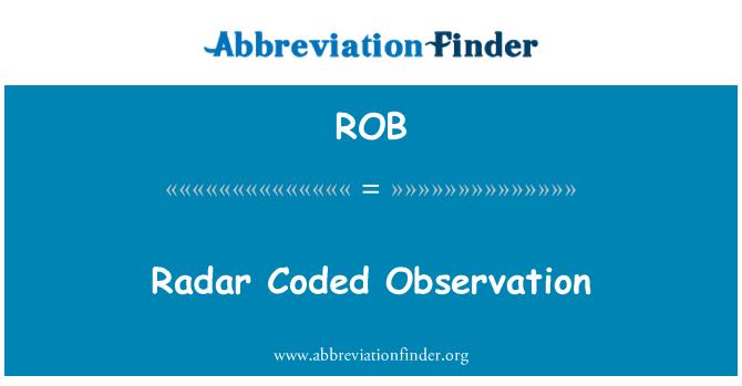 ROB: Radar Coded Observation