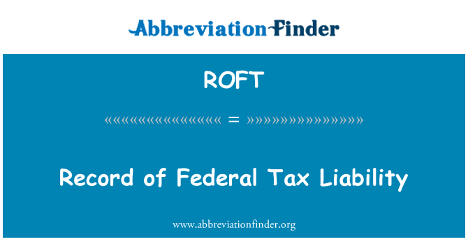ROFT: Record of Federal Tax Liability