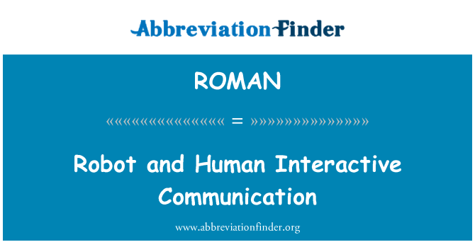 ROMAN: Robot and Human Interactive Communication