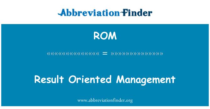 ROM: Result Oriented Management