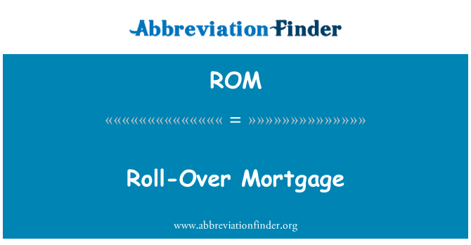 ROM: Roll-Over Mortgage