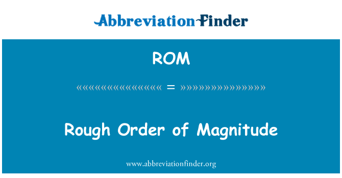 ROM: Rough Order of Magnitude