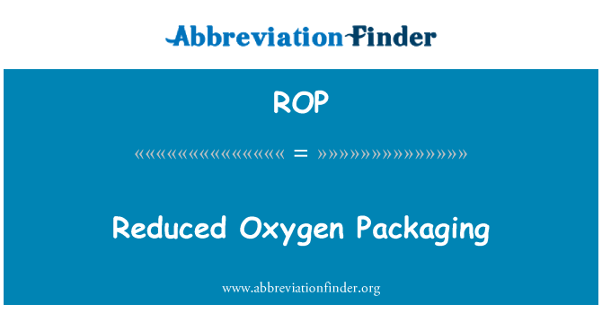 ROP: Reduced Oxygen Packaging