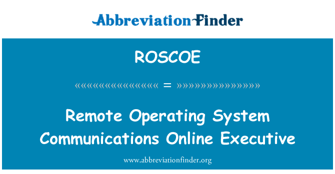 ROSCOE: Remote Operating System Communications Online Executive