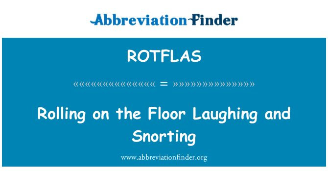 ROTFLAS: Rolling on the Floor Laughing and Snorting