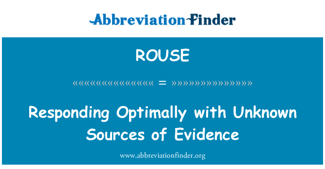 ROUSE: Responding Optimally with Unknown Sources of Evidence