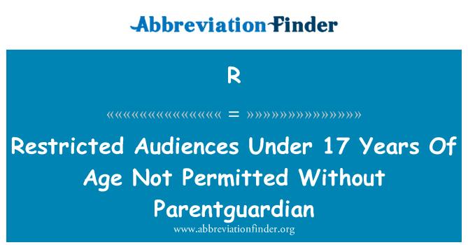 R: 限制的观众下 17 岁以下不允许没有 Parentguardian