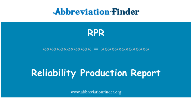 RPR: Reliability Production Report