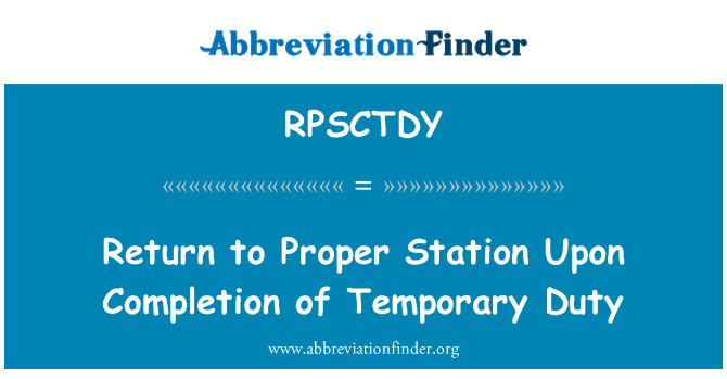 RPSCTDY: Return to Proper Station Upon Completion of Temporary Duty