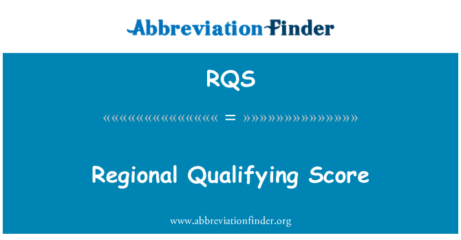 RQS: Regional Qualifying Score