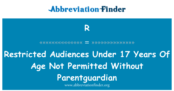 R: Khalayak terhad di bawah 17 tahun tidak dibenarkan tanpa Parentguardian