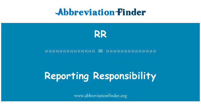 RR: Reporting Responsibility