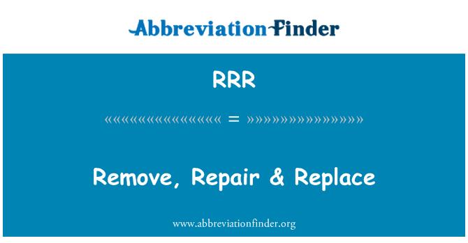 RRR: Remove, Repair & Replace