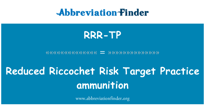 RRR-TP: Reduced Riccochet Risk Target Practice ammunition
