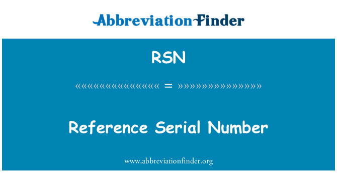 RSN: Reference Serial Number