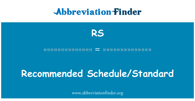 RS: Recommended Schedule/Standard