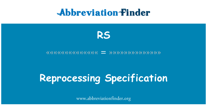 RS: Reprocessing Specification