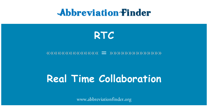 RTC: Real Time Collaboration
